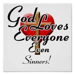 God loves everyone even sinners